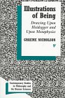 Illustrations of Being : Drawing upon Heidegger and Metaphysics, Nicholson, Graeme, 0391040162