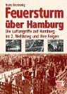 Feuersturm über Hamburg: Die Luftangriffe auf Hamburg im 2. Weltkrieg und ihre Folgen
