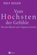 Vom Höchsten der Gefühle: Wie der Mensch zum Orgasmus kommt Gebundenes Buch – 23. Juli 2004 Rolf Degen Eichborn Verlag 3821855703 Partnerschaft