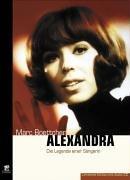 Alexandra - Die Legende einer Sängerin: Ihr Leben - Ihre Lieder - Ihr Tod