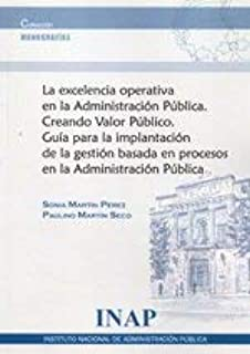 La excelencia operativa en la administración pública: creando valor público : guía para la implantación