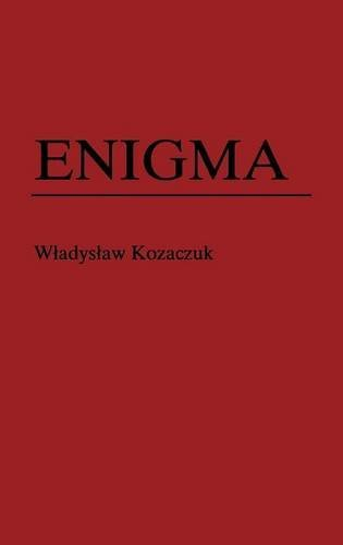Enigma: How the German Machine Cipher Was Broken, and How It Was Read by the Allies in World War Two (Foreign Intelligence Book)