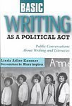 Basic Writing As a Political Act : Public Conversations about Writing and Literacies, Adler-Kassner, Linda and Harrington, Susanmarie, 1572734388