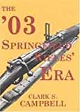 The '03 Springfield Rifles' Era, Campbell, Clark S., 0974001406