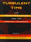 Front cover for the book A Turbulent Time: The French Revolution and the Greater Caribbean by David Barry Gaspar