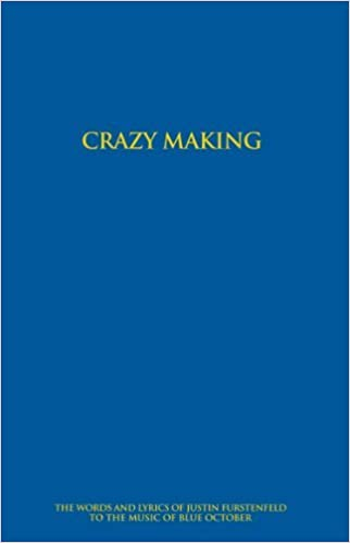 324e23685b5 Crazy Making - The Words and Lyrics of Justin Furstenfeld to the Music of  Blue October (3rd Edition)  Justin Furstenfeld  0020286213338  Amazon.com   Books