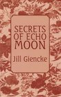 Secrets of Echo Moon, Jill Giencke, 0786211881