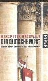 Der deutsche Papst: Wohin führt Benedikt XVI. die Kirche?