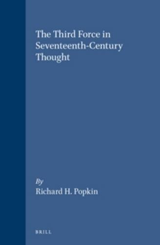 The Third Force in Seventeenth-Century Thought (Brill's Studies in Intellectual History)