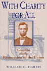 With Charity for All : Lincoln and the Restoration of the Union, Harris, William C., 0813120071