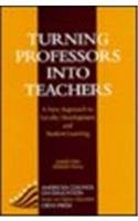 Turning Professors Into Teachers: A New Approach to Faculty Development and Student Learning (American Council on Education/Oryx Press Series on Higher Education)