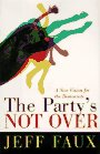 The Party's Not Over, Jeff Faux, 0465004032