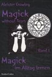 Magick im Alltag lernen. Magick without Tears, Bd. 1