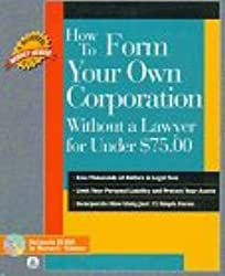 How to Form Your Own Corporation Without a Lawyer for Under $75 (How to Form Your Own Corporation Without a Lawyer for Under $7500)