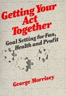 Getting Your Act Together, George L. Morrisey, 047108185X