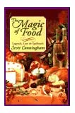 The Magic of Food: Legends, Lore & Spellwork: Legends, Lore and Spellwork (Llewellyn's Practical Magick Series)