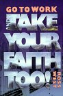 Go to Work and Take Your Faith Too!, Ross West, 1573120944