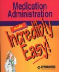 Medication Administration Made Incredibly Easy!, Springhouse Publishing Company Staff, 1582552223