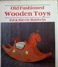 Old Fashioned Wooden Toys, Edward A. Baldwin and Stevie Baldwin, 087851306X