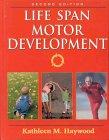 Life Span Motor Development, Haywood, Kathleen M., 0873224833