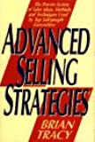 Advanced Selling Strategies : The Proven System of Sales Ideas, Methods, and Techniques Used by Top Salespeople