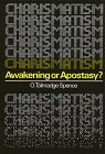 Charismatism : Awakening of Apostosy?, Spence, O. Talmadge, 0890840652