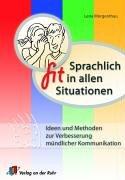 Sprachlich fit in allen Situationen: Ideen und Methoden zur Verbesserung mündlicher Kommunikation