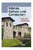 Römer, Kelten und Germanen: Leben in den germanischen Provinzen Roms