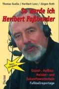 So werde ich Heribert Faßbender: Grund-, Aufbau-, Meister- und Zukunftswortschatz Fußballreportage