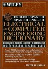 English-Spanish, Spanish-English Electrical and Computer Engineering Dictionary, Kaplan, Steven M., 0471010375