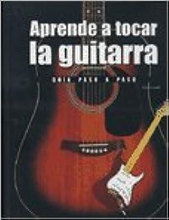 Aprende a tocar La Guitarra : Guia Paso A Paso
