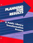 Planning for Results : A Public Library Transformation Process, Himmel, Ethel E. and Wilson, William Julius, 0838934889