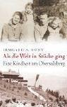 Als die Welt in Stücke ging: Eine Kindheit am Obersalzberg