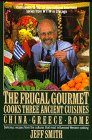 The Frugal Gourmet Cooks Three Ancient Cuisines: China, Greece, and Rome by Jeff Smith