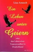 Ein Leben unter Geiern: oder das Leben einer Transsexuellen in Deutschland