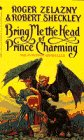 Bring Me the Head of Prince Charming, Roger Zelazny and Robert Sheckley, 0553299352