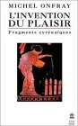 L'Invention du plaisir : Fragments cyrénaïques par Onfray
