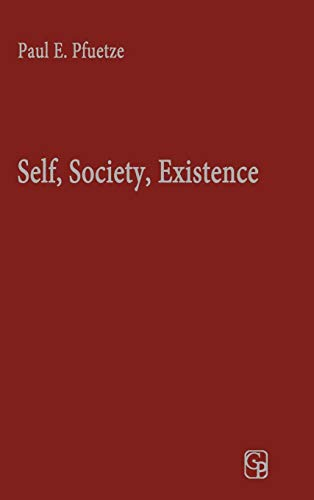 Self, Society, Existence: Human Nature and Dialogue in the Thought of George Herbert Mead and Martin Buber (George Herbert Mead Mind Self And Society)