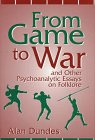 From Game to War and Other Psychoanalytic Essays on Folklore, Dundes, Alan, 0813120314