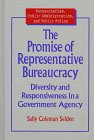 The Promise of Representative Bureaucracy : Diversity and Responsiveness in a Government Agency, Selden, Sally C., 0765600552