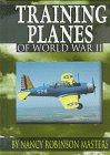 Training Planes of World War II, Nancy Robinson-Masters and Nancy Robinson Masters, 1560655348