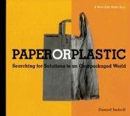 Paper or Plastic: Searching for Solutions to an Overpackaged World Dan Imhoff