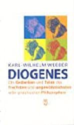 Diogenes: Die Gedanken und Taten des frechsten und ungewöhnlichsten aller griechischen Philosophen