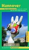 Hannover: Die Stadt an der Leine entdecken und erleben. Ein illustriertes Reisehandbuch