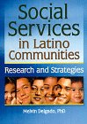 Social Services in Latino Communities : Research and Strategies, Delgado, Melvin, 0789004291