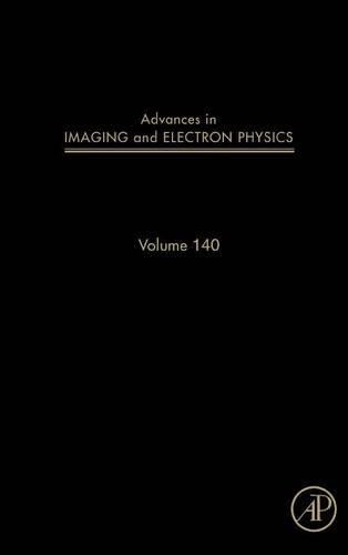 Advances in Imaging and Electron Physics, Volume 140 by Academic Press