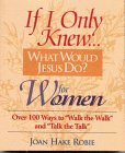 If I Only Knew, What Would Jesus Do? for Women, Joan Hake Robie, 1892016087