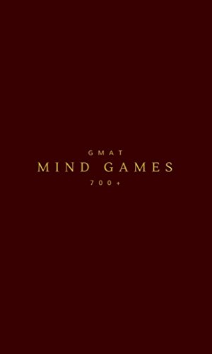 Download GMAT – Mind Games – How to Improve your GMAT Score Drastically – And Get into Your Dream Business School for your MBA or PhD Pdf