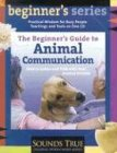 The Beginner's Guide to Animal Communication: How to Listen and Talk with Your Animal Friends (Beginner's (Audio))