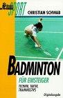 Badminton für Einsteiger. Technik. Taktik. Trainingstips. Broschiert – April 1998 Christian Schwab Ullstein Taschenbuchvlg. 3548276482